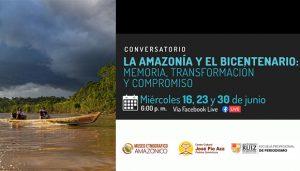 La Amazonia y el bicentenario: Memoria, transformación y compromiso - conversatorios virtuales