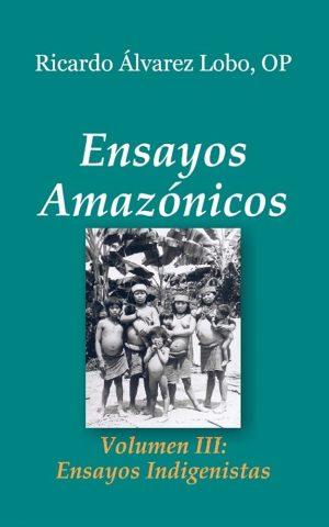Ensayos Amazónicos. Volumen III