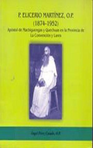 P. Elicerio Martínez, OP. Apóstol de Machiguengas y Quechuas