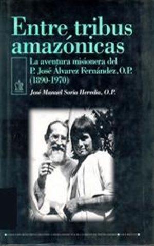 Entre tribus Amazónicas. La aventura misionera del P. José Álvarez