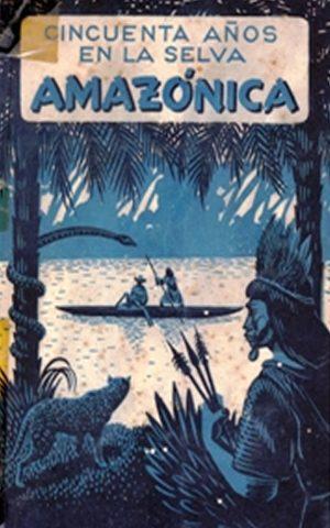 Cincuenta Años en la Selva Amazónica