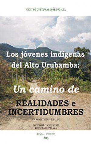Los jóvenes indígenas del Alto Urubamba: Un camino de realidades e incertidumbre