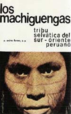 Los Machiguengas. Tribu selvática del Sur-Oriente peruano