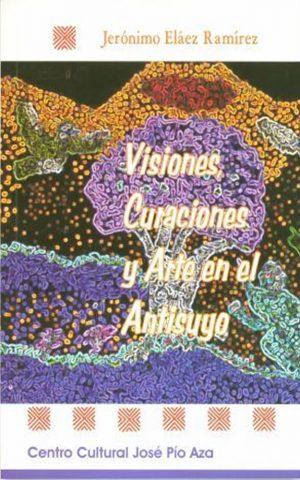 Visiones, Curaciones y Arte en el Antisuyo