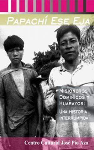 Papachi Ese Eja. Misioneros Dominicos y Huarayos